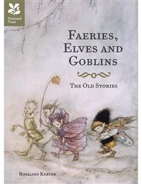 Faeries, Elves, & Goblins - The Old Stories